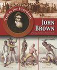 John Brown: Putting Actions Above Words (Voices for Freedom: Abolitionist Heroes) Cover Image
