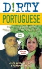 Dirty Portuguese: Everyday Slang from