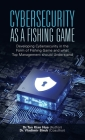 Cybersecurity as a Fishing Game: Developing Cybersecurity in the Form of Fishing Game and What Top Management Should Understand Cover Image
