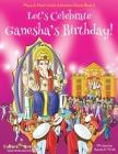 Let's Celebrate Ganesha's Birthday! (Maya & Neel's India Adventure Series, Book 11) Cover Image