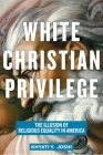 White Christian Privilege: The Illusion of Religious Equality in America Cover Image