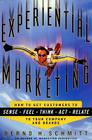 Experiential Marketing: How to Get Customers to Sense, Feel, Think, Act, Relate Cover Image