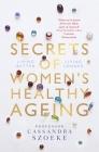 Secrets of Women's Healthy Ageing: Living Better, Living Longer Cover Image