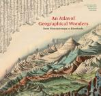 An Atlas of Geographical Wonders: From Mountaintops to Riverbeds (historical maps and tableaux from the nineteenth century, includes maps by Alexander von Humboldt) Cover Image
