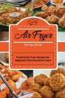 Air Fryer Recipe Book: Practical Air Fryer Recipes for Beginners Plus Innovative Users Cover Image
