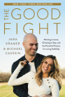 The Good Fight: Wanting to Leave, Choosing to Stay, and the Powerful Practice for Loving Faithfully Cover Image