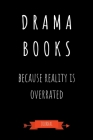 Drama Books Because Reality Is Overrated Journal: Book Lover Gifts - A Small Lined Notebook (Card Alternative) Cover Image