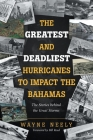 The Greatest and Deadliest Hurricanes to Impact the Bahamas: The Stories Behind the Great Storms Cover Image
