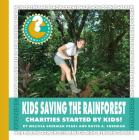 Kids Saving the Rainforest: Charities Started by Kids! (Community Connections: How Do They Help?) Cover Image