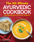The 30-Minute Ayurvedic Cookbook Cover Image