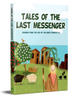 Tales of the Last Messenger: Stories from the Life of the Noble Prophet (S) Cover Image