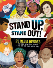 Stand Up, Stand Out!: 25 Rebel Heroes Who Stood Up for Their Beliefs - And How They Could Inspire You Cover Image