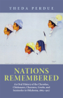 Nations Remembered: An Oral History of the Cherokee, Chickasaws, Choctaws, Creeks, and Seminoles in Oklahoma, 1865-1907 Cover Image
