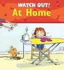 Watch Out! at Home (Watch Out! Books) Cover Image