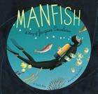 Manfish: A Story of Jacques Cousteau (Jacques Cousteau Book for Kids, Children's Ocean Book, Underwater Picture Book for Kids) Cover Image
