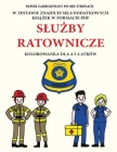 Kolorowanka dla 4-5-latków (Slużby ratownicze): Ta książka zawiera 40 stron bezstresowych kolorowanek w celu zmniejszenia frustracji i Cover Image