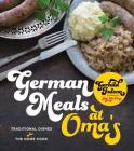 German Meals at Oma's: Traditional Dishes for the Home Cook Cover Image