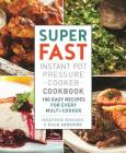 Super Fast Instant Pot Pressure Cooker Cookbook: 100 Easy Recipes for Every Multi-Cooker Cover Image