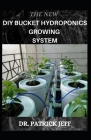 The New DIY Bucket Hydroponics Growing System: Your Book Guide On Growing vegetable hydroponically in bucket Cover Image