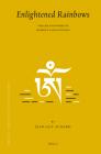 Enlightened Rainbows: The Life and Works of Shardza Tashi Gyeltsen (Brill's Tibetan Studies Library #18) Cover Image