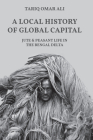 A Local History of Global Capital: Jute and Peasant Life in the Bengal Delta Cover Image