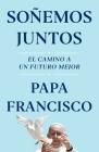 Soñemos juntos (Let Us Dream Spanish Edition): El camino a un futuro mejor Cover Image