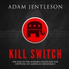 Kill Switch Lib/E: The Rise of the Modern Senate and the Crippling of American Democracy Cover Image