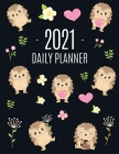 Cute Hedgehog Daily Planner 2021: Make 2021 a Productive Year! - Pretty, Funny Animal Planner: January - December 2021 - Monthly Agenda Scheduler For Cover Image