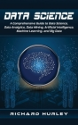 Data Science: A Comprehensive Guide to Data Science, Data Analytics, Data Mining, Artificial Intelligence, Machine Learning, and Big Cover Image