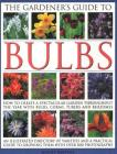 The Gardener's Guide to Bulbs: How to Create a Spectacular Garden Through the Year with Bulbs, Corns, Tubers and Rhizomes; An Illustrated Directory o Cover Image