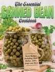 The Essential Canned Bean Cookbook: Tasty Recipes Including Main Dishes, Sides, Soups and More Cover Image