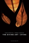 The Divine Art of Dying: How to Live Well While Dying Cover Image