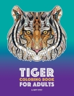 Tiger Coloring Book for Adults: Stress-Free Designs For Relaxation; Detailed Tiger Pages; Art Therapy & Meditation Practice; Advanced Designs For Men, Cover Image