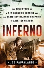 Inferno: The True Story of a B-17 Gunner's Heroism and the Bloodiest Military Campaign in Aviation History Cover Image