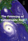 The Financing of Catastrophe Risk (National Bureau of Economic Research Project Report) Cover Image