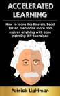 Accelerated Learning: How to learn like Einstein: Read faster, memorize more and master anything with ease - including DIY-exercises Cover Image