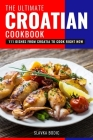 The Ultimate Croatian Cookbook: 111 Dishes From Croatia To Cook Right Now Cover Image