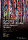 The Wiley Handbook on What Works for Offenders with Intellectual and Developmental Disabilities: An Evidence-Based Approach to Theory, Assessment, and Cover Image