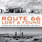 Route 66 Lost & Found: Ruins and Relics Revisited, Volume 2 Cover Image