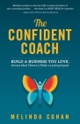 The Confident Coach: Build a Business You Love, Attract Ideal Clients & Make a Lasting Impact Cover Image