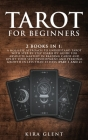 Tarot for Beginners: 2 Books in 1: A Holistic Approach to Understand Tarot with Step-by-Step Usability Guide for absolute Mastery in Readin Cover Image