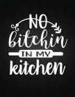 No Bitchin' In My Kitchen: Recipe Notebook to Write In Favorite Recipes - Best Gift for your MOM - Cookbook For Writing Recipes - Recipes and Not Cover Image