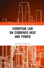 European Law on Combined Heat and Power (Routledge Research in Energy Law and Regulation) Cover Image