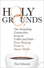 Holy Grounds: The Surprising Connection Between Coffee and Faith - From Dancing Goats to Satan's Drink Cover Image
