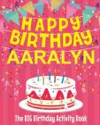 Happy Birthday Aaralyn - The Big Birthday Activity Book: (Personalized Children's Activity Book) Cover Image