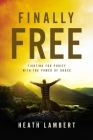 Finally Free: Fighting for Purity with the Power of Grace Cover Image