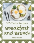 365 Tasty Breakfast and Brunch Recipes: Explore Breakfast and Brunch Cookbook NOW! Cover Image