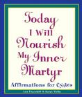 Today I Will Nourish My Inner Martyr: Affirmations for Cynics Cover Image