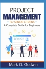 Project Management for Senior Citizens: A Complete Guide for Beginners Cover Image