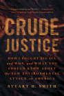 Crude Justice: How I Fought Big Oil and Won, and What You Should Know About the New Environmental Attack on America Cover Image